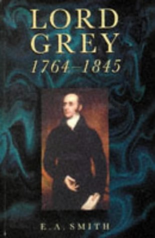 Lord Grey 1764-1845 (History): Smith, E. A.