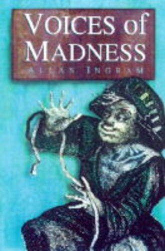 VOICES of MADNESS Four Pamphlets ,1683-1796: Edited by Allan