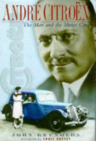 Andre Citroen: The Man and the Motor Car