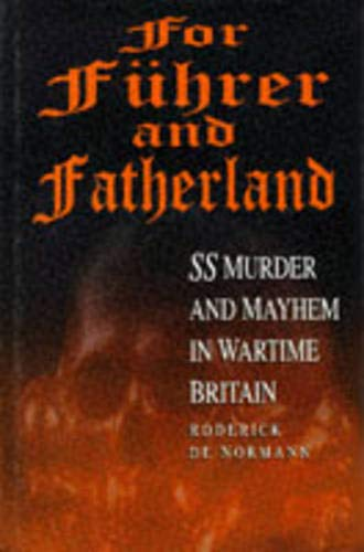 For Fuhrer and Fatherland : SS Murder and Mayhem in Wartime Britain