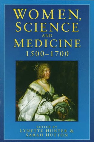 Women, Science and Medicine 1500-1700: Mothers and Sisters of the Royal Society