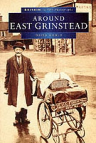 Around East Grinstead (Britain in Old Photographs) (9780750913560) by Gould, D.