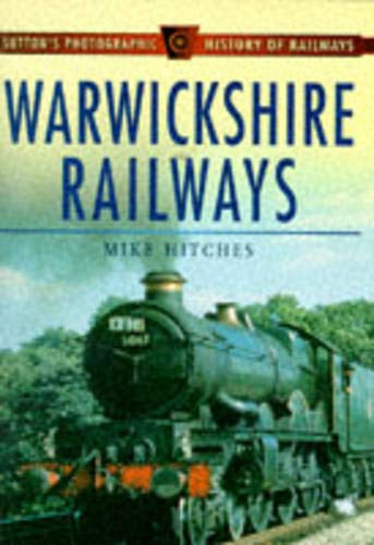 Warwickshire Railways (Sutton's Photographic History of Railways) (0750913665) by Jim Roberts; Mike Hitches