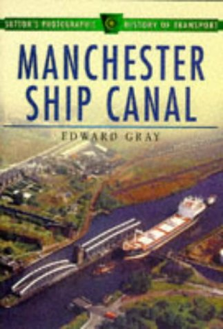 Manchester Ship Canal (Sutton's Photographic History of: Gray, Edward