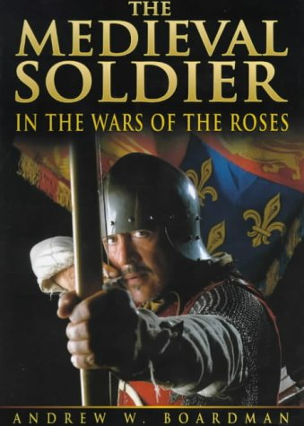 9780750914659: The Medieval Soldier: In The Wars of the Roses
