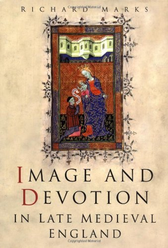 Image and Devotion in Late Medieval England: Marks, Richard