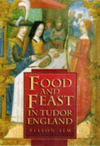 Food & Feast In Tudor England: Sim, Alison