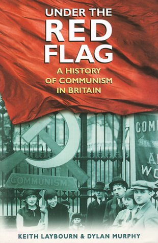Under the Red Flag: A History of: Keith Laybourn~Dylan Lee