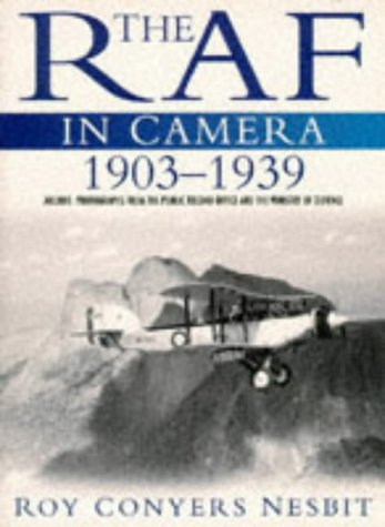 The Raf in Camera 1903-1939: Archive Photographs from the Public Record Office and the Ministry o...