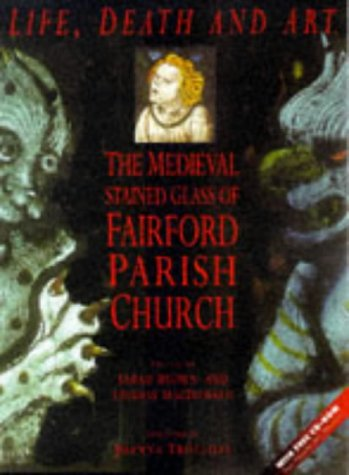 9780750915236: Life, Death and Art: Medieval Stained Glass of Fairford Parish Church