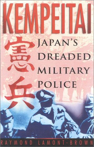 Kempeitai Japan's Dreaded Military Police: Lamont-Brown Raymond