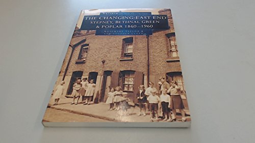 9780750915748: The Changing East End: Stepney, Bethnal Green and Poplar in Old Photographs, 1860-1960 (Britain in Old Photographs)