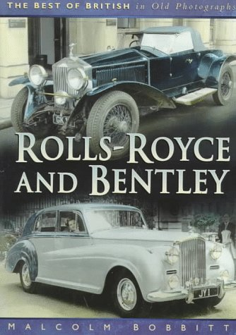Rolls-Royce and Bentley (Best of British in Old Photographs): Malcolm Bobbitt