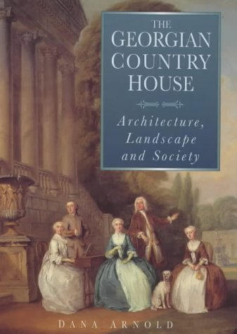 9780750915908: The Georgian Country House: Architecture, Landscape and Society