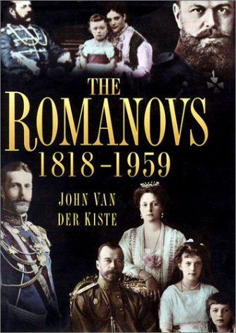 The Romanovs 1818-1959: Alexander II of Russia and His Family: Van Der Kiste, John