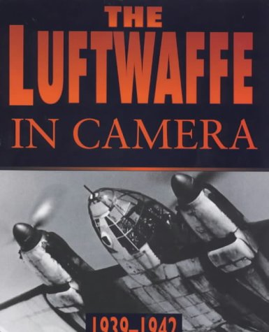 9780750916356: The Luftwaffe in Camera: Volume 1, the Years of Victory 1939-1942