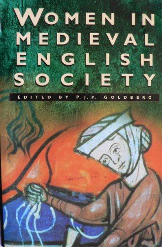 Women in Medieval English Society: Goldberg P J P (edited by)