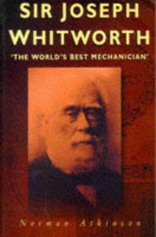 9780750916486: Sir Joseph Whitworth: 'The World's Best Mechanician'