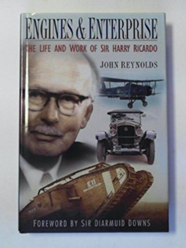 Engines and Enterprise The Life and Work of Sir Harry Ricardo: Reynolds, John & Sir Diarmuid Downs