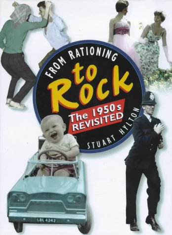 From Rationing to Rock: The 1950s Revisited: Hylton, Stuart