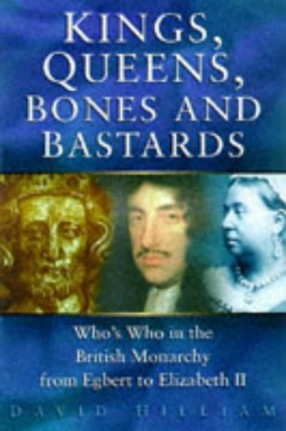 9780750917414: Kings, Queens, Bones and Bastards: Who's Who in the English Monarchy from Egbert to Elizabeth II