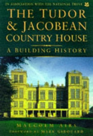 The Tudor & Jacobean Country House: A Building History: Airs, Malcolm