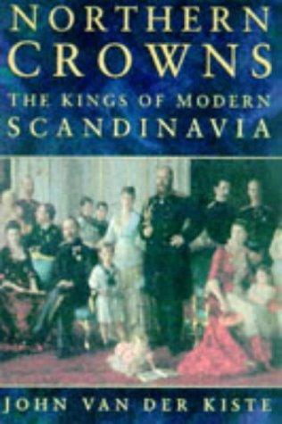 Northern Crowns: The Kings of Modern Scandinavia: Van Der Kiste, John
