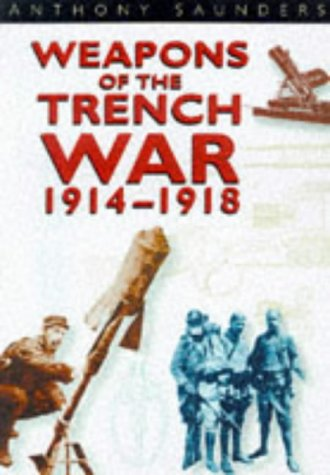 Weapons of the Trench War: 1914-1918: Saunders, Anthony