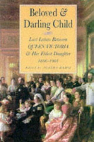 9780750918251: Beloved & Darling Child. Last Letters between Queen Victoria and her Eldest Daughter 1886-1901
