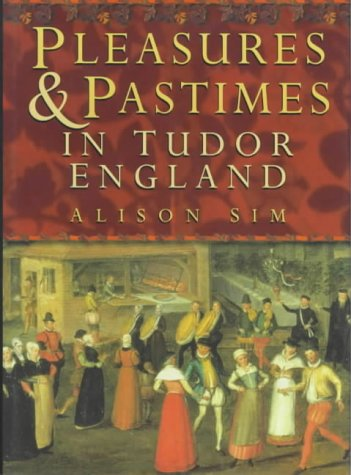 9780750918336: Pleasures & Pastimes in Tudor England