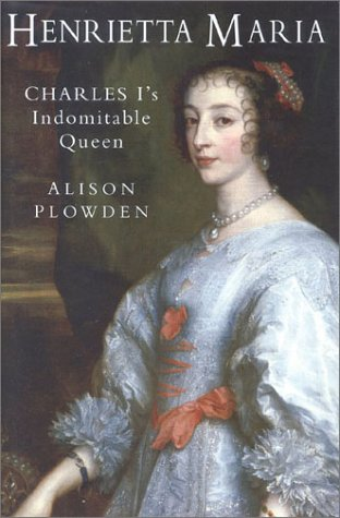 9780750918824: Henrietta Maria: Charles I's Indomitable Queen