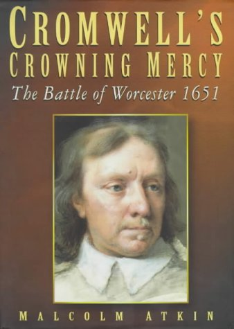 Cromwell's Crowning Mercy: The Battle of Worcester: Atkin, Malcolm