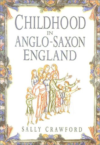 Childhood in Anglo-Saxon England: Crawford, Sally