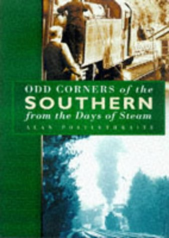9780750919395: Odd Corners of the Southern from the Days of Steam: From the Days of Steam