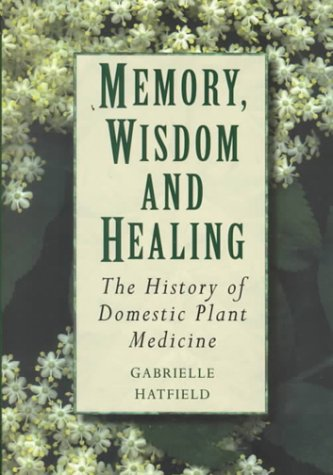9780750919456: Memory, Wisdom and Healing: The History of Domestic Plant Medicine