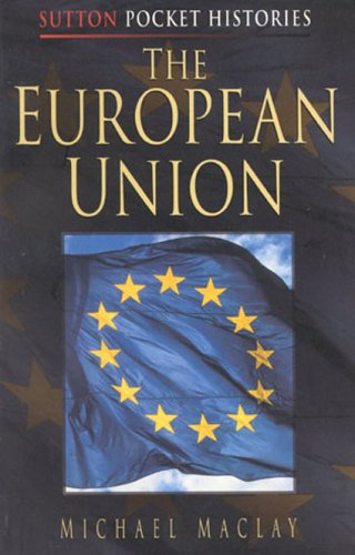 The European Union (Sutton Pocket Histories): Maclay, Michael