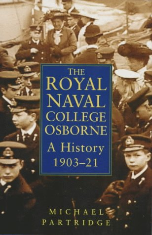 The Royal Naval College Osborne. A History 1903 to 1921.: Michael Partridge
