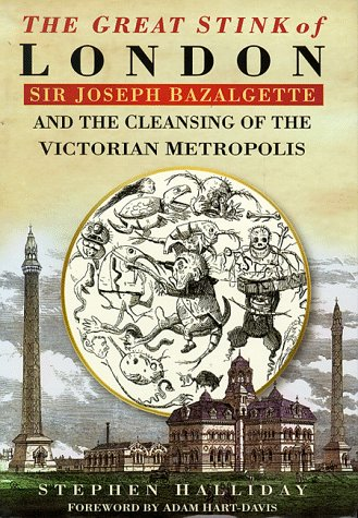 9780750919753: The Great Stink of London: Sir Joseph Bazalgette and the Cleansing of the Victorian Metropolis