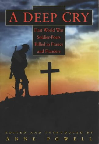 A Deep Cry: First World War Soldier Poets Killed in France and Flanders