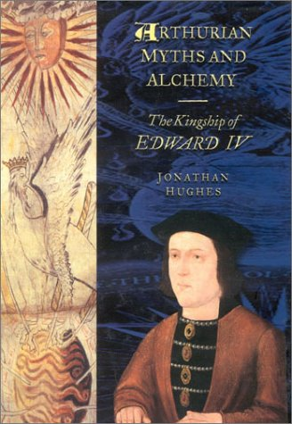 9780750919944: Arthurian Myths and Alchemy: The Kingship of Edward IV