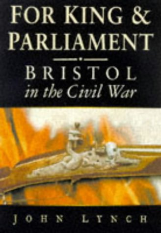 For King And Parliament - Bristol In The Civil War: Lynch, John