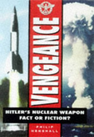 9780750920513: Vengeance: Hitler's Nuclear Weapon : Fact or Fiction?