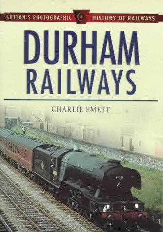 9780750920766: Durham Railways (Sutton's Photographic History of Railways)