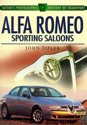 9780750920780: Alfa Romeo Sporting Saloons (Sutton's Photographic History of Transport)