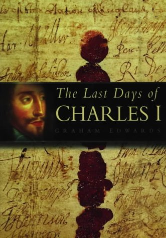 9780750920797: The Last Days of Charles I