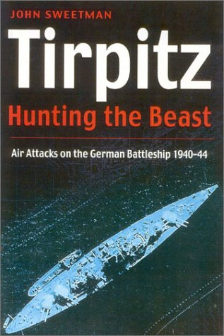 Tirpitz: Hunting the Beast: Air Attacks on the German Battleship 1940-44: Sweetman, John