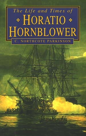 The Life and Times of Horatio Hornblower: C. Northcote Parkinson