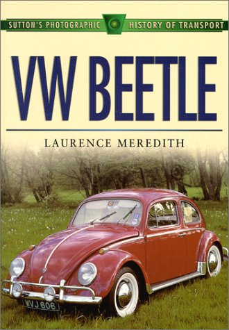 VW Beetle ( Sutton's Photographic History of Transport): Meredith Laurence
