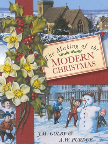 The Making of the Modern Christmas.: Golby, J.M. & A.W. Purdue.