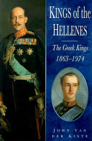 Kings of the Hellenes: The Greek Kings 1863-1974 (0750921471) by John Van Der Kiste